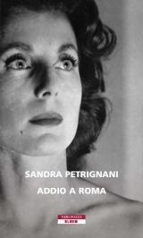 Addio a Roma, di Sandra Petrignani, Neri Pozza Edizioni. La donna ritratta in copertina è Palma Bucarelli